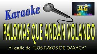 PALOMAS QUE ANDAN VOLANDO -Karaoke- Los Rayos de Oaxaca
