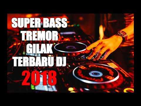 DJ TERBARU SUPER TREMOR 2018 GILA BANGET BASS NYA BROO