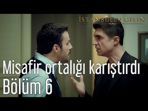 İstanbullu Gelin 6. Bölüm - Esrarengiz Misafir Ortalığı Karıştırdı