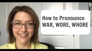 How to Pronounce WAR, WORE, and WHORE -  American English Pronunciation Lesson