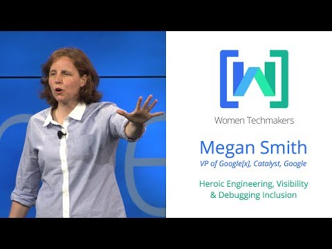 Women Techmakers Summit - Heroic Engineering and Debugging Inclusion featuring Megan Smith
