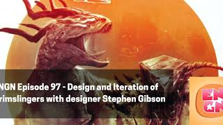 ENGN Episode 97 - Design and Iteration of Grimslingers with designer Stephen Gibson