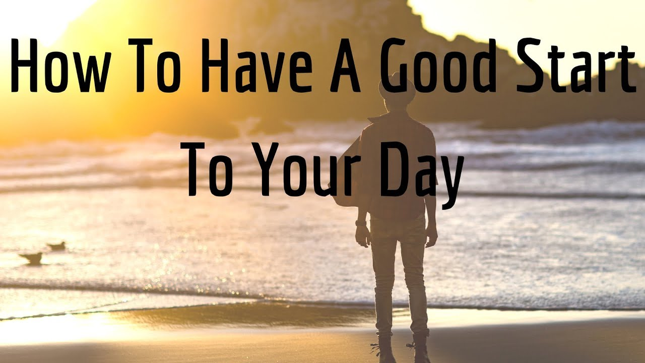 How To Have A Good Start To Your Day - Quora Answers