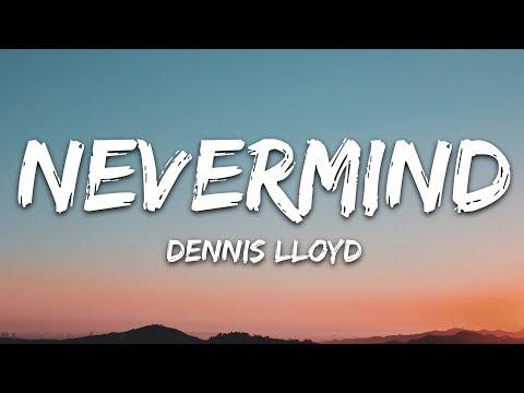 Dennis Lloyd - NEVERMIND (Lyrics)