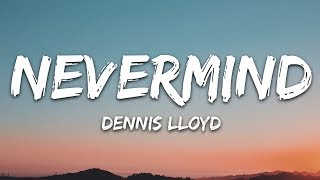 Dennis Lloyd - NEVERMIND (Lyrics)