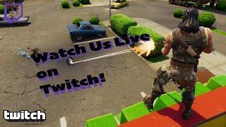 Go Watch Us on Twitch! (Fortnite Battle Royale)