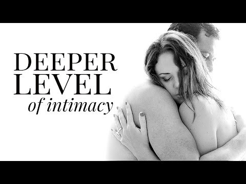 Deeper Levels of Intimacy in Relationships | How to create more intimacy in marriage