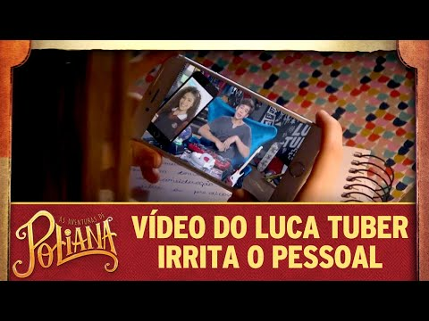 Vídeo de Luca Tuber irrita a galera | As Aventuras de Poliana