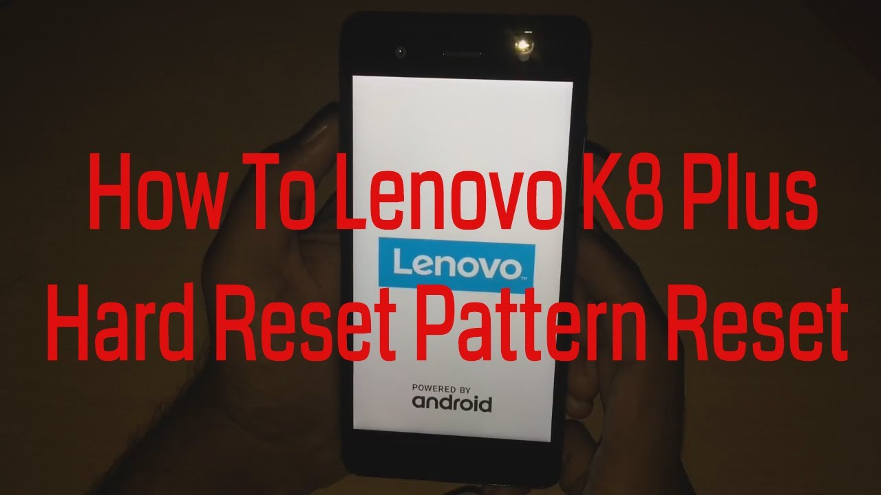 How To Lenovo K8 Plus Hard Reset Pattern Reset