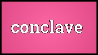 Conclave Meaning