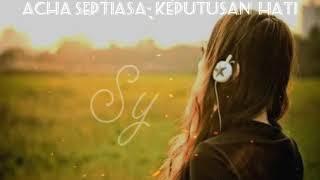 Keputusan Hati -  Acha Septriasa (lirik)