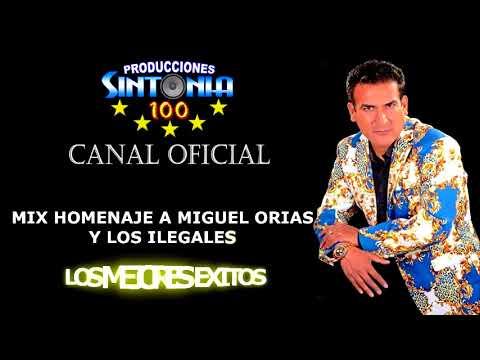 CUMBIA DE HOY - MIX MIGUEL ORIAS Y LOS ILEGALES - LAS MEJORES CUMBIAS- OFICIAL SINTONIA 100