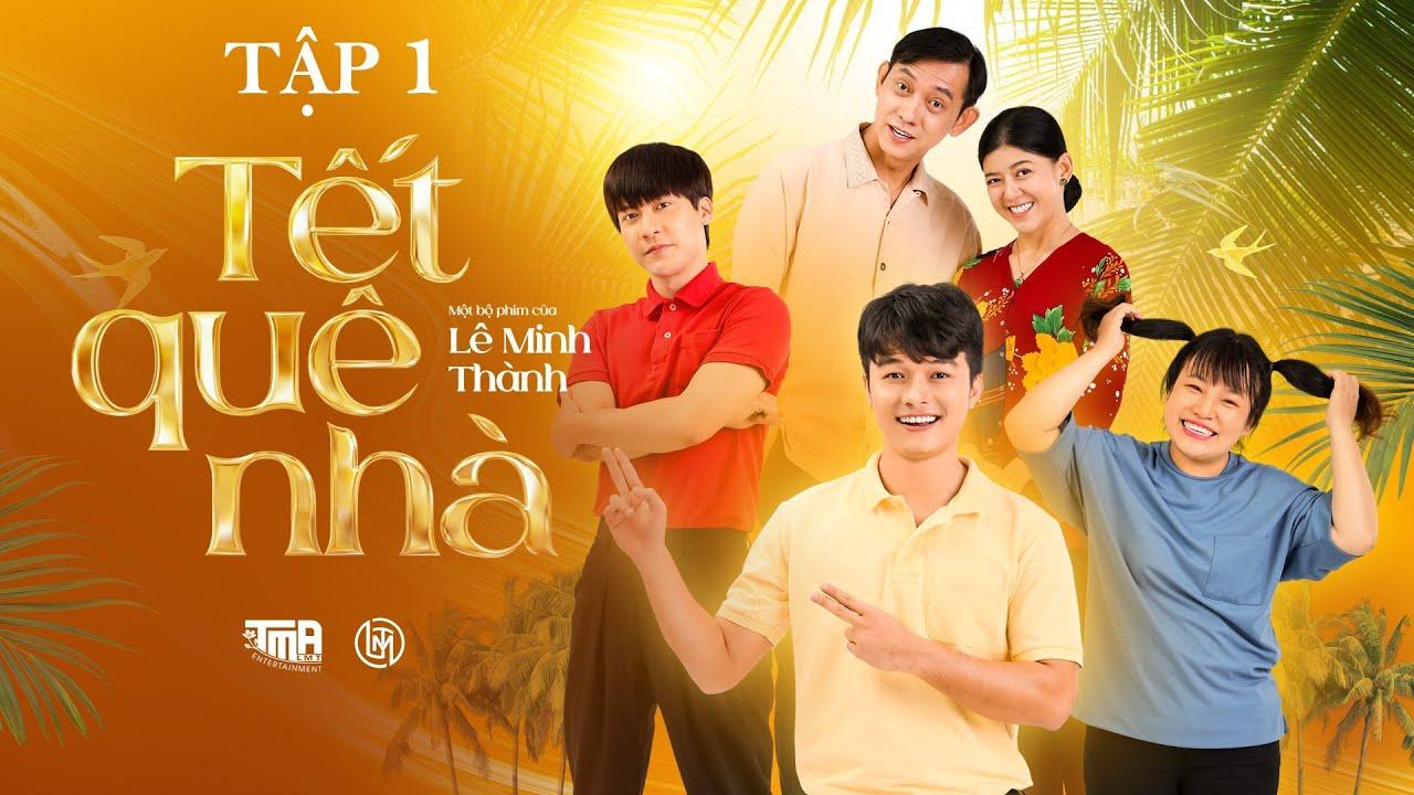 Phim Tết của Lê Minh Thành   Tết Quê Nhà – Tập 1