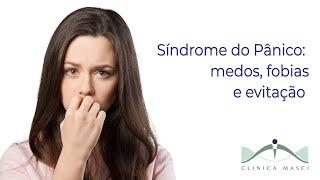 Síndrome do Pânico: medos, fobias e evitação