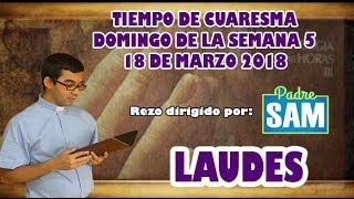 Oración de la mañana (Laudes) , DOMINGO 18 DE MARZO 2018   Padre Sam