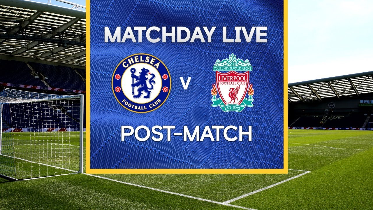 Matchday Live: Chelsea v Liverpool | Post-Match | Premier League Matchday
