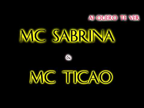 Mc Sabrina e Mc Ticao – Ai Quero Te Ver { Lançamento } MUSICA NOVA