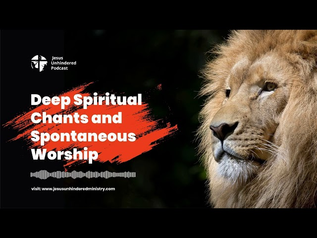 Deep spiritual chants and spontaneous worship.