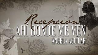 "Ángela Aguilar - Ángela Aguilar - Recepción ""Ahí Donde me Ven"""