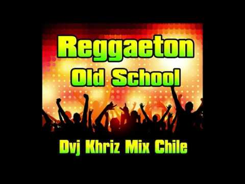 Mix Reggaeton Old School  (Vol 1)  Dvj Khriz Mix Chile