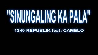 SINUNGALING KA PALA - by 1340 REPUBLIK feat CAMELO