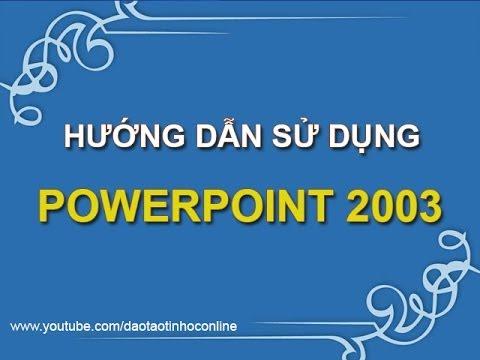 Hướng dẫn cách sử dụng PowerPoint 2003