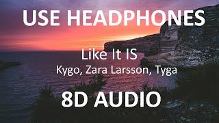 Kygo, Zara Larsson, Tyga - Like It Is ( 8D Audio ) 🎧