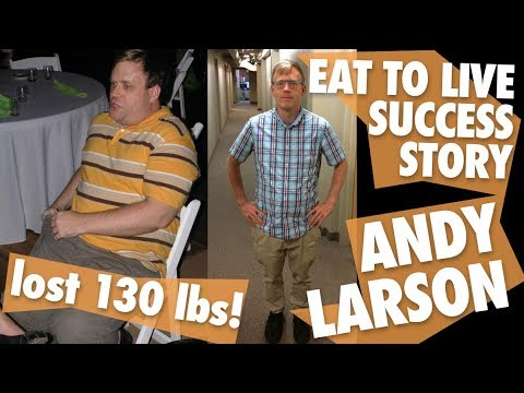 Eat to Live Success Story: Andy Larson Lost 130 Pounds + His Favorite Recipes FREE PDF