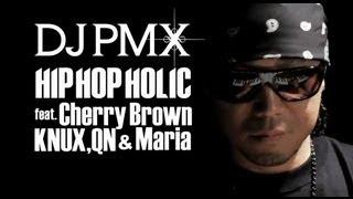 DJ PMX - HIP HOP HOLIC feat. Cherry Brown, KNUX, Maria & QN