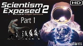 SCIENTISM EXPOSED 2 (part 1) - Full Documentary