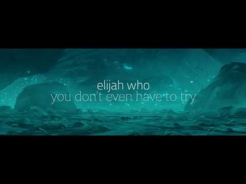 elijah who - you don't even have to try