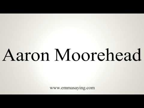 How to Pronounce Aaron Moorehead