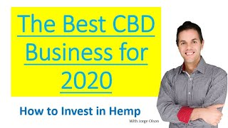How to Invest in CBD, Hemp, Cannabis, & Medical Marijuana -  What is the best CBD business?