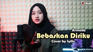 BEBASKAN DIRIKU - ARMADA | COVER BY SYIFA AZIZAH