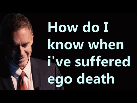 How do I know when i've suffered ego death - Jordan Peterson