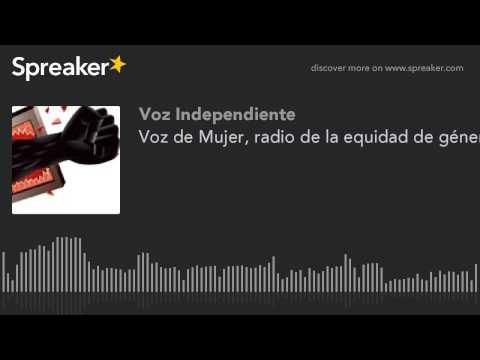Voz de Mujer, radio de la equidad de género (hecho con Spreaker)