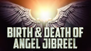 [Emotional] Birth & Death Of Angel Jibreel 👼