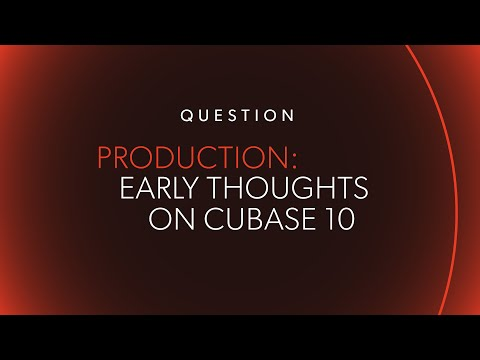 Early Thoughts on Cubase 10