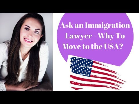 Ask Immigration Lawyer - Why To Move to the USA