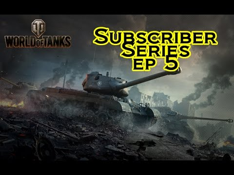 World of Tanks - Subscriber Series Ep. 5