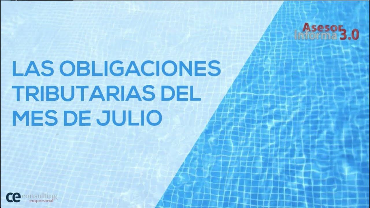 Las obligaciones tributarias del mes de julio | Asesor Informa 3.0