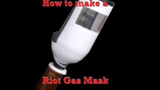 How to make a Riot Gas Mask