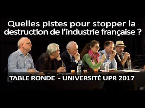 Comment stopper la destruction de l'industrie française ? - 2° table ronde - Université UPR 2017
