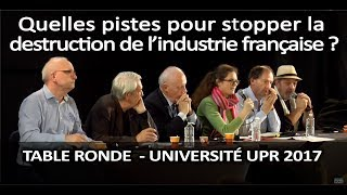 Comment stopper la destruction de l'industrie française ? - 2° table ronde - Université UPR 2017