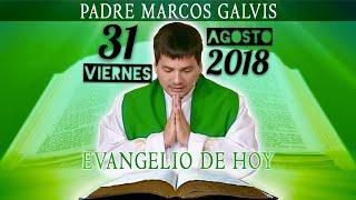 Evangelio de Hoy Viernes 31 de Agosto de 2018 - Padre Marcos Galvis