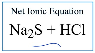 How to Write the Net Ionic Equation for Na2S + HCl = NaCl + H2S