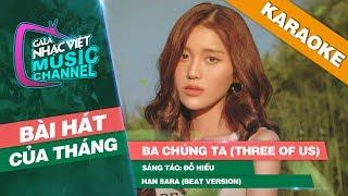 Ba Chúng Ta (Three Of Us) - Han Sara (Beat Version) | Gala Nhạc Việt Bài Hát Của Tháng