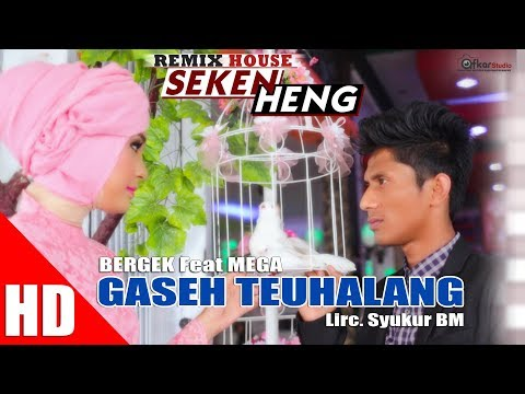 BERGEK Feat MEGA - GASEH TEUHALANG  ( House Mix Bergek SEKEN HENG ) HD Video Quality 2017