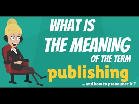 What is PUBLISHING? What does PUBLISHING mean? PUBLISHING meaning, definition & explanation