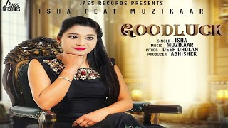 Good Luck | ( Full Song) |  Isha | New Punjabi Songs 2019 | Latest Punjabi Songs 2019